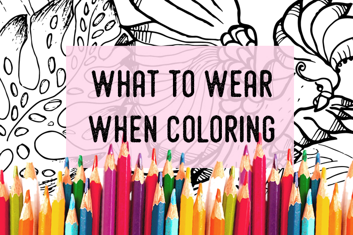 what to wear when coloring